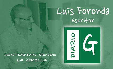 LUIS FORONDA, HISTORIAS DESDE LA ORILLA